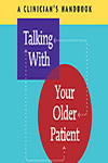 Talking With Your Older Patient - A Clinicians Handbook